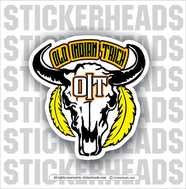 O.I.T. - OLD INDIAN TRICK -  Funny Work Sticker