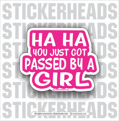 Ha Ha You Got Passed By A GIRL  - Funny Sticker