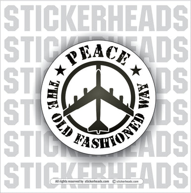 PEACE - The Old Fashioned Way B-52 Bomber -  War Funny Work Sticker