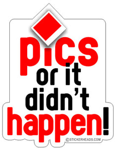 Pics Or It Didn't Happen - Funny Sticker