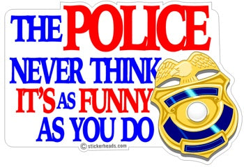 The POLICE Never Think It's as funny as you do  - Funny Sticker