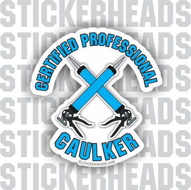 Certified Professional Caulker - Caulk gun - Glaziers Stickers
