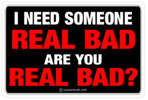 Need Someone Real Bad Are You Real Bad?  - Funny Sticker