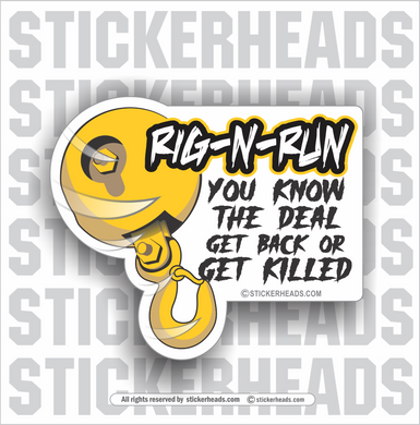 RIG AND RUN - RIG-N-RUN - ( Get Back or Get Killed ) Crane Rigger Riggers Operator Hook  - Crane Operator Sticker