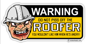 Do Not PISS OFF The - Roofer Roofers Roofing  -  Sticker