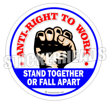 Anti-Right To Work   Stand Together Or Fall Apart    -  Misc Union Sticker