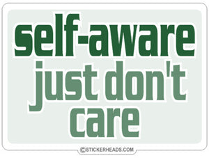Self- Aware Just Don't Care - Funny Sticker