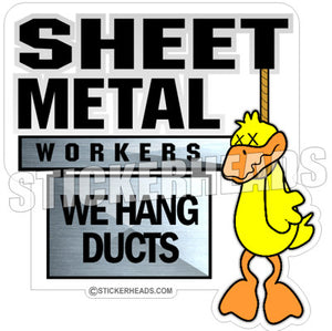 We Hang DUCTS - Sheet Metal Workers Sticker