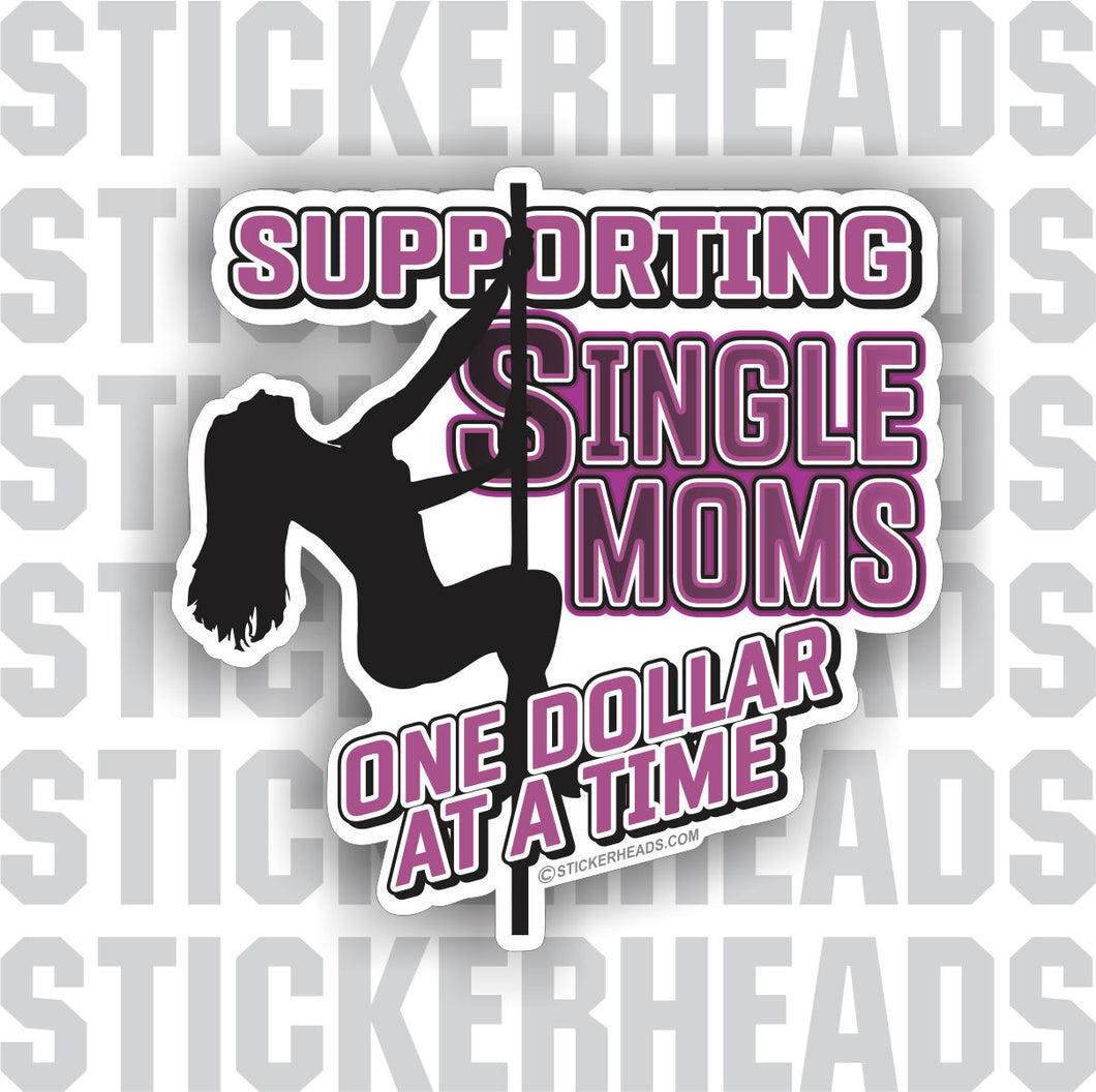 Support Single Moms - One Dollar At A Time  STRIPPER  - Work Job Funny Misc Union - Sticker