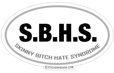 S.B.H.S. Skinny Bitch Hate Syndrome - Oval Sticker