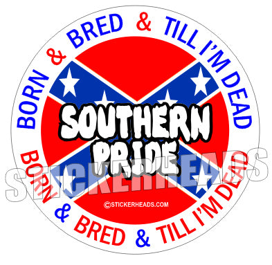 Southern Pride Born and Bred - Dixie - Funny Sticker