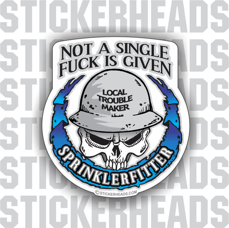 Not A Single Fuck Is Given Skull Sprinkler Fitter  Sprinklerfitter fitter  - Sticker