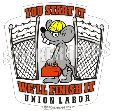 You Start It We'll Finish It Labor- Misc Union Sticker