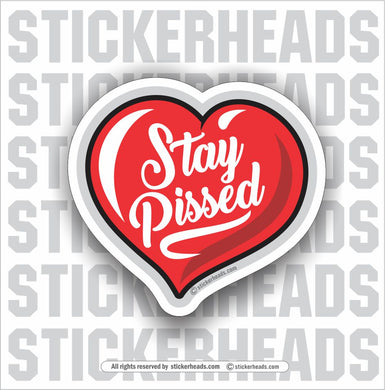 Stay Pissed - heart  - Funny Sticker