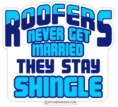 Never Get Married  - Roofer Roofers Roofing  -  Sticker