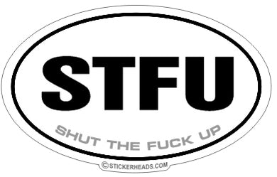 STFU Shut The Fuck Up - Oval Sticker