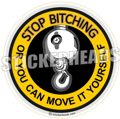 Stop Bitching - Move it yourself - Hook -  Crane Operator Sticker