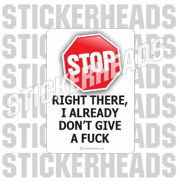 Stop Right There - Don't Give a fuck  -  Funny Sticker