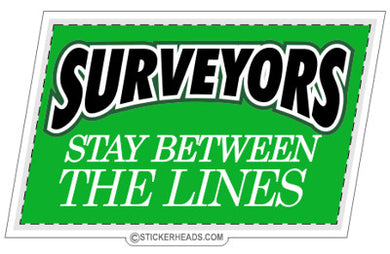 Stay Between The Lines  - Surveyors Survey Stickers