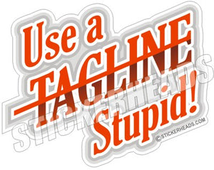 Use a TAGLINE Stupid  -  Crane Operator Sticker