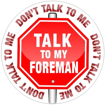 Stop Don't TALK To Me Talk To My FOREMAN -  Funny Work Sticker