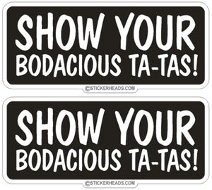 Show Your Bodacious Ta-Tas! (2 stickers)- Funny Sticker