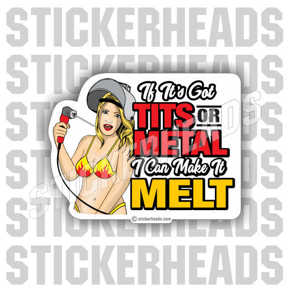 Tits or Metal I can make it MELT  - welding weld sticker