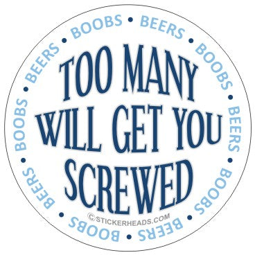Beers & Boobs - Too Many Will Get You Screwed -  Drunk Drinking Sticker