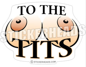 To The TITS ( Boobs )  - Funny Nude Sticker