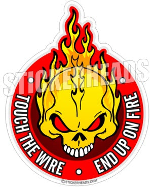 Touch The Wire End Up On Fire - Skull On Fire - IBEW  Electrical Electric Sticker