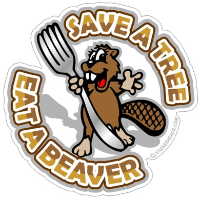 Save A Tree Eat A Beaver - Funny Sticker