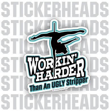 Working Harder Than A UGLY STRIPPER  - Work Job - Sticker
