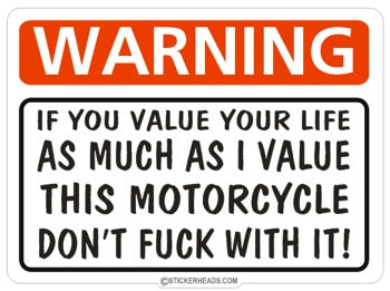 Warning Value Your Life Don't Fuck With It  - Bike Biker Motorcycle Sticker