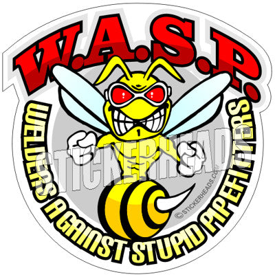 W.A.S.P. Welders Against Stupid Pipefitters  - welding weld sticker