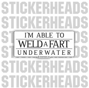 Able to WELD a FART Underwater - WELDERs - Welder Sticker