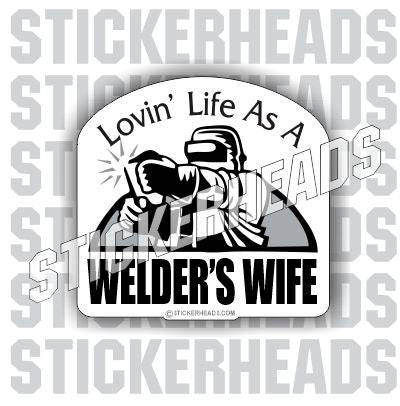 Lovin' Life WELDERS WIFE - welding weld sticker