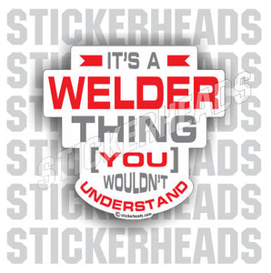 It's A WELDER Thing  welding weld sticker