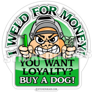 I WELD FOR MONEY -  - welding weld sticker