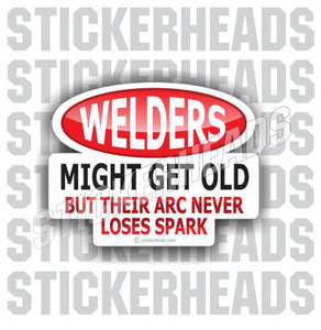 Welders Might Get OLD - Sexy - welding weld sticker