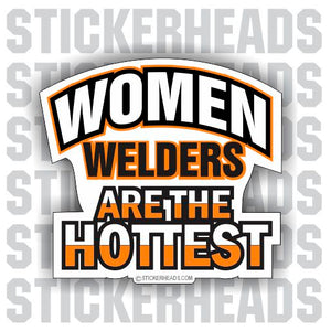 Women WELDERS are Hottest - welding weld sticker
