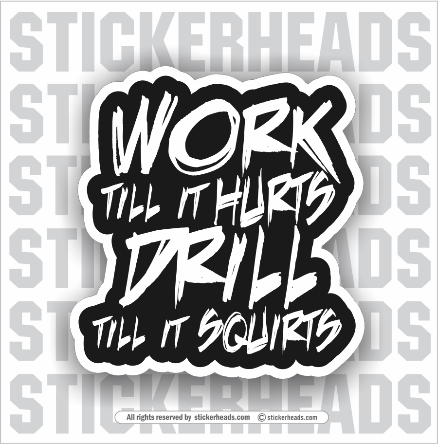 Work Till It Hurts - Drill Till It Squirts   -  Oilfield Oil Patch Driller Drilling Rigger Roughneck - Sticker