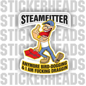 One More Bird Dogging & I'm Draggin' Cartoon  - Steamfitter Steamfitters Sticker
