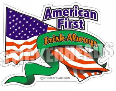 American First Irish Always - USA Flag  - Funny Sticker