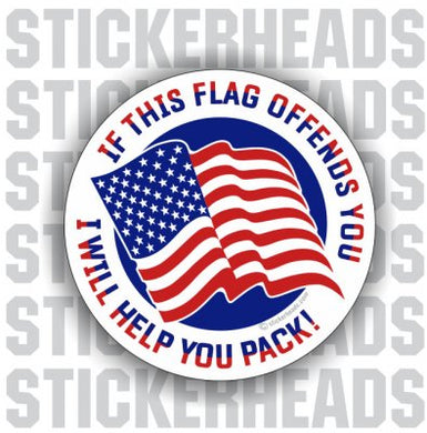 If This Flag Offends You, I will Help You Pack!  American Flag  - USA Flag Sticker
