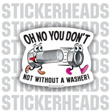 Oh No You Don't Not Without A WASHER   -   Funny Work Job Sticker