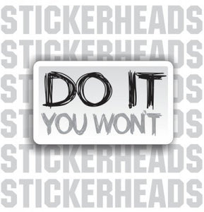 Do It   You Won't  - Attitude Sticker