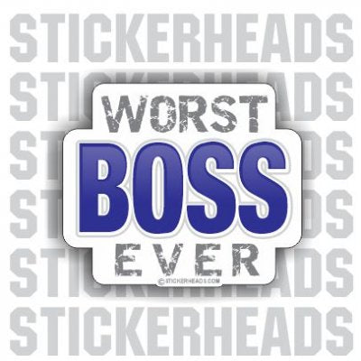 Worst Boss Ever- Work Job Sticker