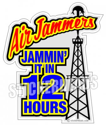 Air Jammers - 12 Hours - Oilfield Oil Patch Driller Drilling -Sticker