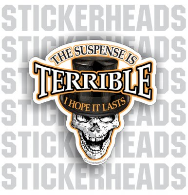 Suspense Is Terrible Skull Top Hat  -  skull Sticker