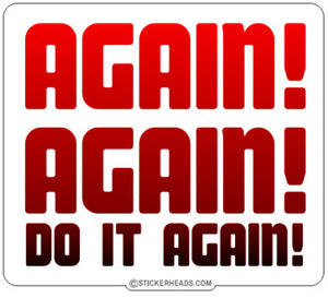 Again Again Do It Again - Funny Sticker